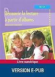 Découvrir la lecture à partir d'albums (Pédagogie pratique) (French Edition)