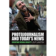 Photojournalism and Today's News: Creating Visual Reality (Wiley Desktop Editions)