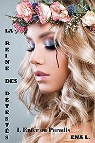 La reine des détestés, tome 1 : Enfer ou Paradis par Ena L.