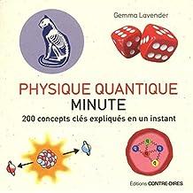 Physique quantique minute : 200 concepts clés expliqués en un instant