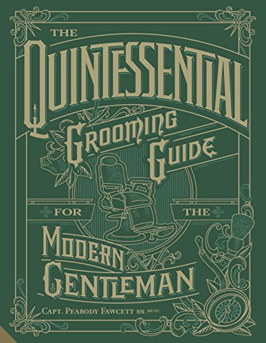 The quintessential grooming guide for the adventurous gentleman par Capt. Peabody Fawcett