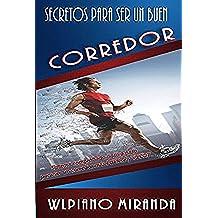 Secretos para ser un buen corredor: Sistema comprobado paso a paso para ser un corredor más fuerte y veloz