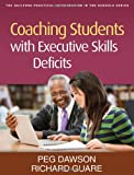Coaching Students with Executive Skills Deficits (Guilford Practical Intervention in the Schools)
