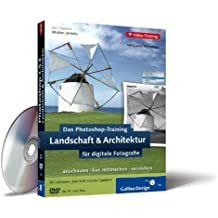 Das Photoshop-Training für digitale Fotografie: Landschaft & Architektur. Aktuell zu Photoshop CS3