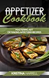 Appetizer Cookbook: Ultimate and Healthy Delicious Appetizer Recipes for Optimum Health