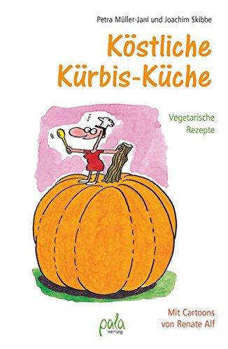 Köstliche Kürbis-Küche: Vegetarische Rezepte Mit Cartoons von Renate Alf