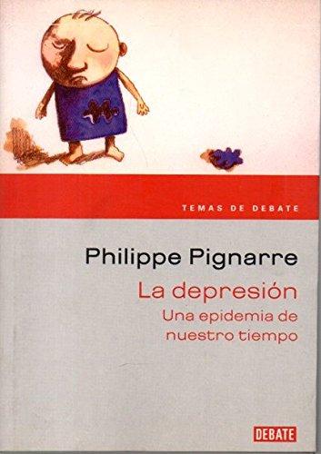 Depresion, la - una epidemia de nuestro tiempo (Temas Deba) por Philippe Pignarre