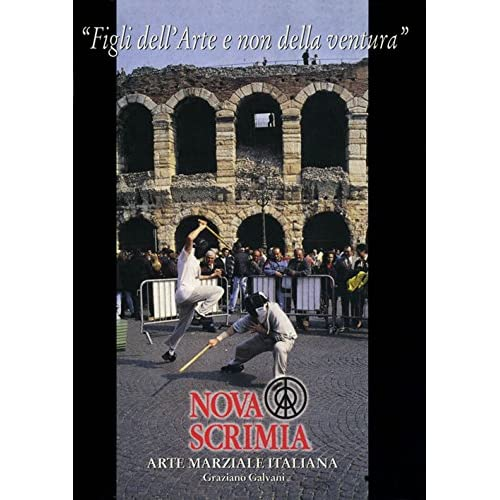 Nova Scrimia. Arte Marziale Italiana. «Figli Dell'arte Non Della Ventura»