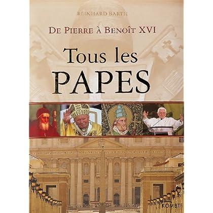 Tous les papes : De Pierre à Benoît XVI