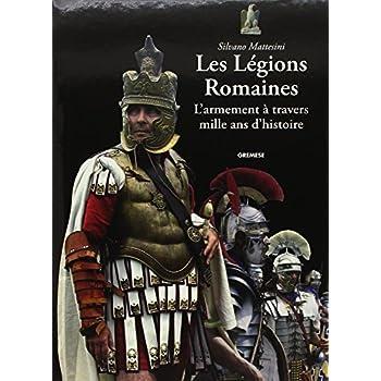 Les légions romaines: L'armement à travers mille ans d'histoire