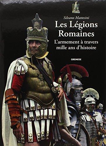 Les Légions Romaines : L'armement à travers mille ans d'histoire par Silvano Mattesini