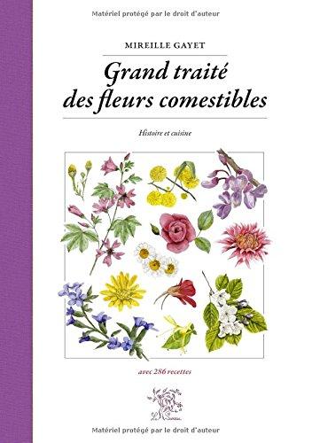 Grand traité des fleurs comestibles : Histoire et cuisine par Mireille Gayet