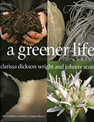 A Greener Life: The Modern Country Compendium by Clarissa Dickson Wright (2005-10-31)