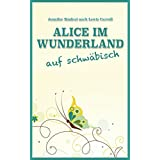 Alice im Wunderland auf schwäbisch (German Edition)