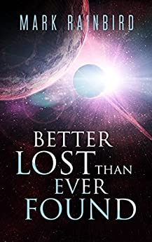 Better Lost Than Ever Found by [Rainbird, Mark]