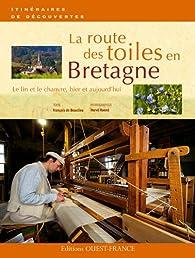 La route des toiles en Bretagne : Le lin et le chanvre, hier et aujourd'hui par François de Beaulieu