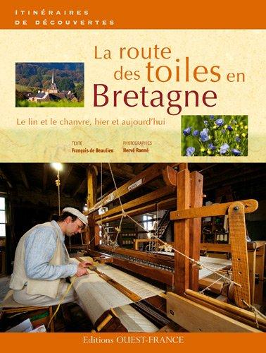 La route des toiles en Bretagne : Le lin et le chanvre, hier et aujourd'hui