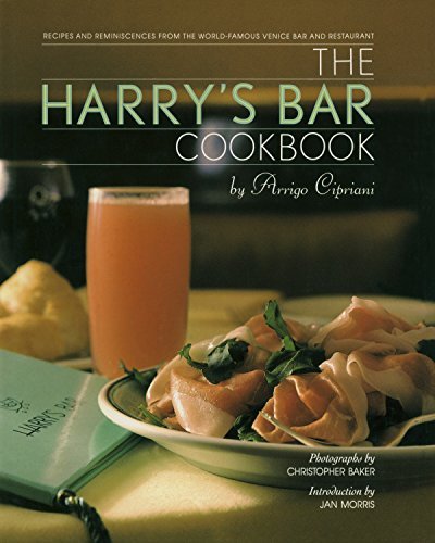 The Harry's Bar Cookbook: Recipes and Reminiscences from the World-Famous Venice Bar and Restaurant: Recipes and Reminiscences from the World-famous Venice Restaurant and Bar