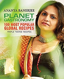 Planet Gastronomy: 100 Most Popular Global Recipes by [Banerjee, Ananya]