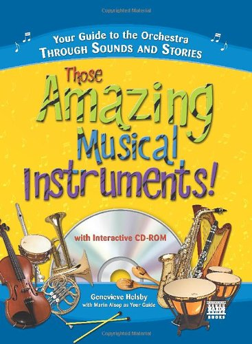 Those Amazing Musical Instruments! Your Guide to the Orchestra Through Sounds and Stories
