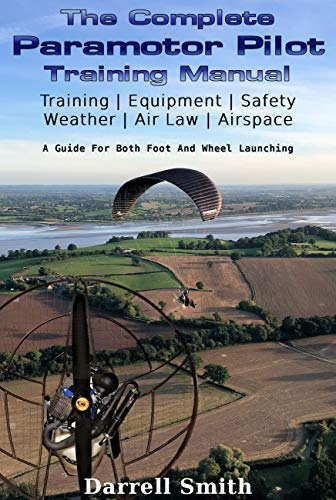 The Complete Paramotor Pilot Training Manual (English Edition) por Darrell Smith