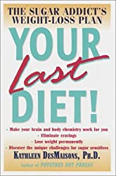 Your Last Diet! The Sugar Addict's Weight-Loss Plan by Ph.D. Kathleen DesMaisons (2001-12-18)