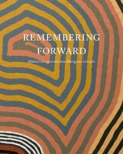 Remembering Forward: Malerei der australischen aborigines seit 1960, Katalog zur Aussteöllung in Köln, 20.11.2010-20.03.2011, Museum Ludwig
