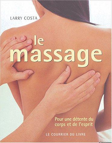 Le massage : Une détente du corps et de l'esprit par Larry Costa