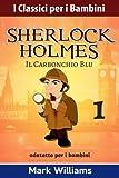 Sherlock Holmes Adattato Per I Bambini: Il Carbonchio Blu: Volume 1