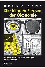 Die blinden Flecken der Ökonomie: Wirtschaftstheorien in der Krise Taschenbuch
