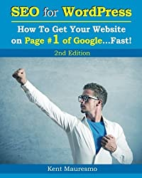 SEO for WordPress: How To Get Your Website on Page #1 of Google...Fast! [2nd Edition] (Volume 2) by Kent Mauresmo (2014-08-02)
