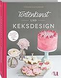 Tortenkunst und Keksdesign: Ganz einfach Schritt für Schritt zum süßen Kunstwerk