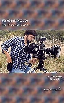 FILMMAKING 101: Ten Essential Lessons for the Noob Filmmaker (Film School Online 101 Series Book 1) (English Edition) par [Film School Online!, La Volpe, Louis]