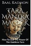 Tara Mantra Magick: How to Use the Power of the Goddess Tara: Volume 5