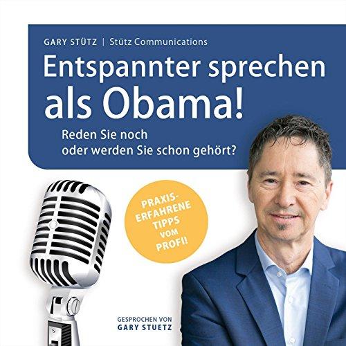 Entspannter sprechen als Obama! Reden Sie noch, oder werden Sie schon gehört?