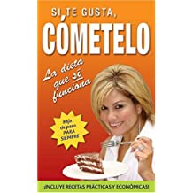Si te gusta, cometelo/ If You Like It, Eat It: La dieta que si funciona/ The Diet that Really Works