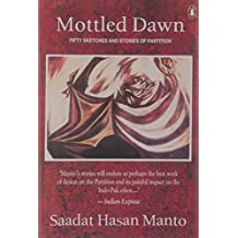 Mottled Dawn: Fifty Partition Sketches and Stories. Sadaat Hasan Manto