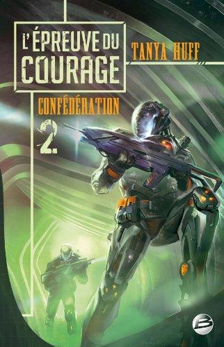 Confédération T02 L'Épreuve du courage par Tanya Huff