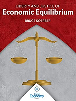 Liberty & Justice of Economic Equilibrium: An Economic Justice Textbook (English Edition) di [Koerber, Bruce]
