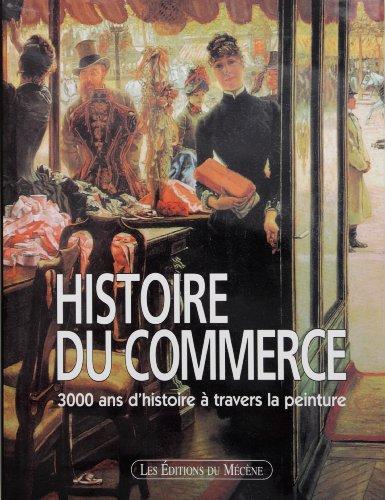 Histoire du commerce, 3000 ans d'histoire à travers la peinture par Patrice de Moncan