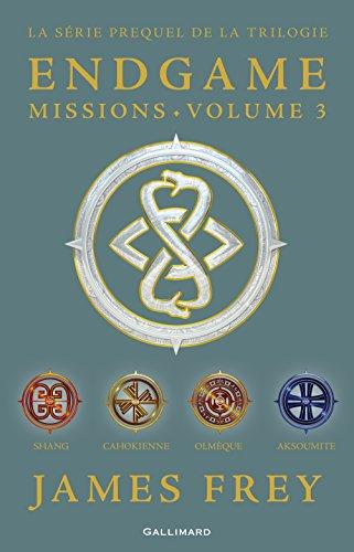 PDF gratuit téléchargeable Endgame : Missions (volume 3). Shang, Cahokienne, Olmèque, Aksoumite DJVU