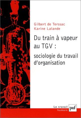 Du train à vapeur au TGV : sociologie du travail d'organisation par Gilbert de Terssac
