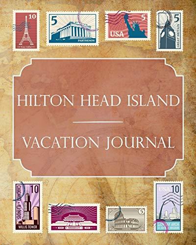 Hilton Head (Hilton Head Island Vacation Journal: Blank Lined Hilton Head Island Travel Journal/Notebook/Diary Gift Idea for People Who Love to Travel)