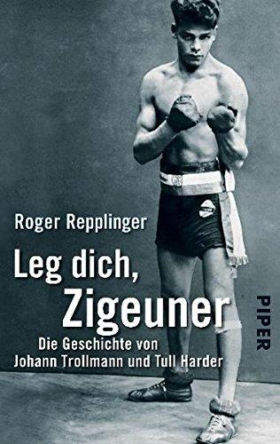 Leg dich, Zigeuner: Die Geschichte von Johann Trollmann und Tull Harder (Piper Taschenbuch, Band 30054)