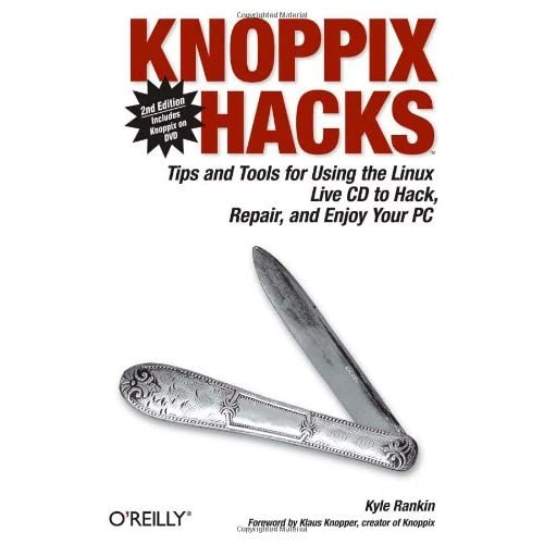 Knoppix Hacks: Tips and Tools for Using the Linux Live CD to Hack, Repair, and Enjoy Your PC by Kyle Rankin (2007-11-30)