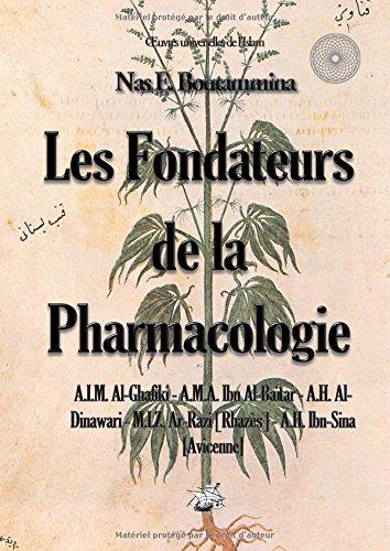 Les fondateurs de la pharmacologie : A.I.M. Al-Ghafiki - A.M.A. Ibn-Al-Baïtar - A.H. Al-Dinawari - M.I.Z. Ar-Razi [Rhazès] - A.H. Ibn-Sina [Avicenne]