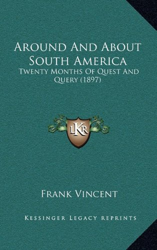 Around and about South America: Twenty Months of Quest and Query (1897)