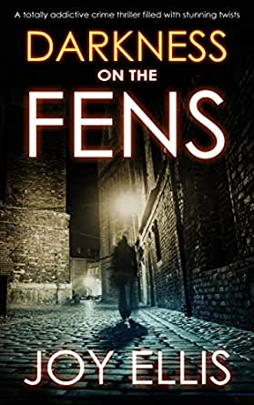 DARKNESS ON THE FENS a totally addictive crime thriller filled with  stunning twists