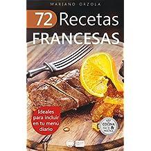 72 RECETAS FRANCESAS: Ideales para incluir en tu menú diario (Colección Cocina Fácil & Práctica nº 45)