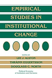 Empirical Studies in Institutional Change (Political Economy of Institutions and Decisions)